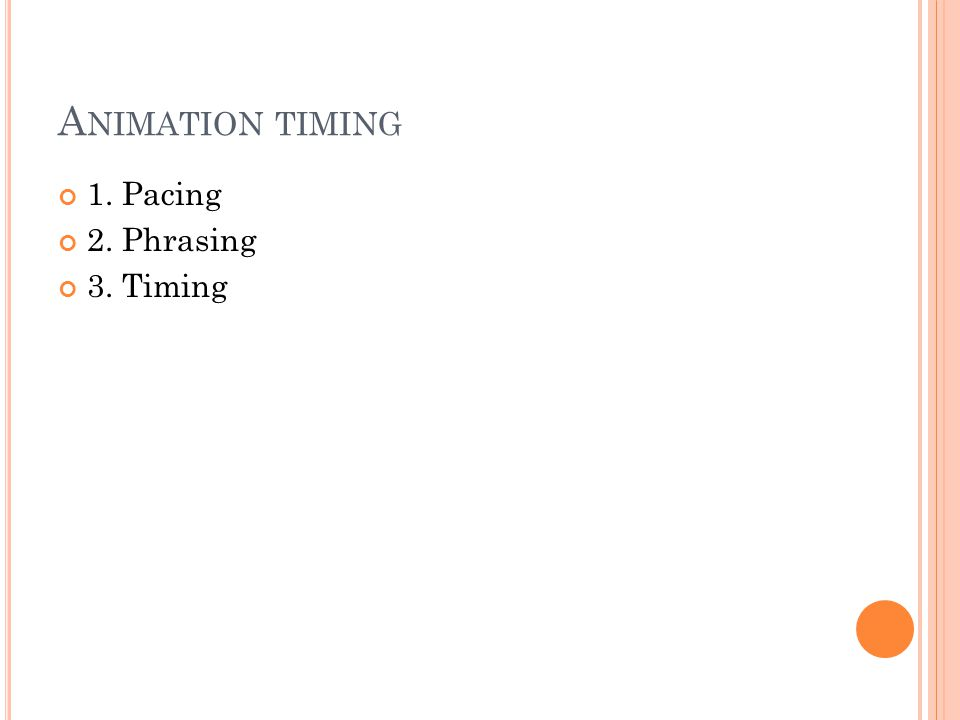 A NIMATION TIMING 1. Pacing 2. Phrasing 3. Timing