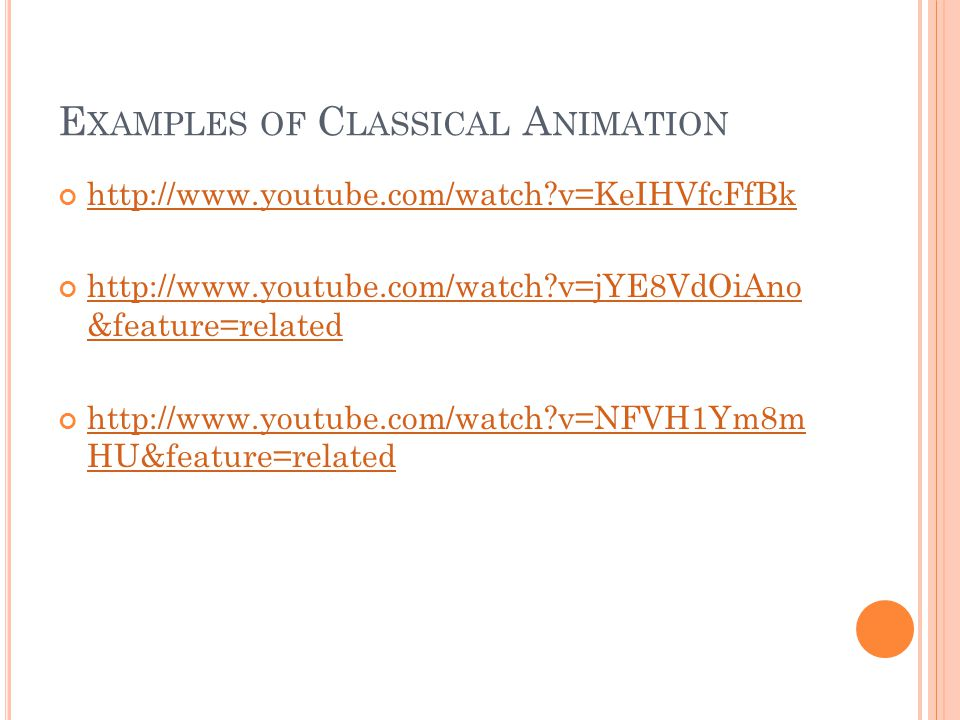 E XAMPLES OF C LASSICAL A NIMATION http://www.youtube.com/watch v=KeIHVfcFfBk http://www.youtube.com/watch v=jYE8VdOiAno &feature=related http://www.youtube.com/watch v=NFVH1Ym8m HU&feature=related