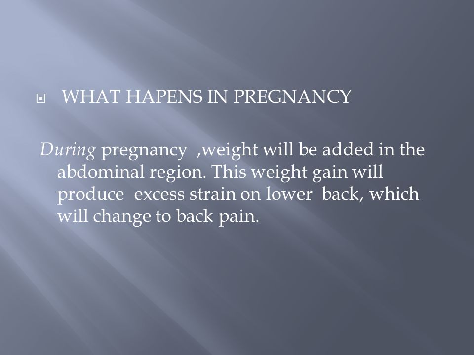  WHAT HAPENS IN PREGNANCY During pregnancy,weight will be added in the abdominal region.