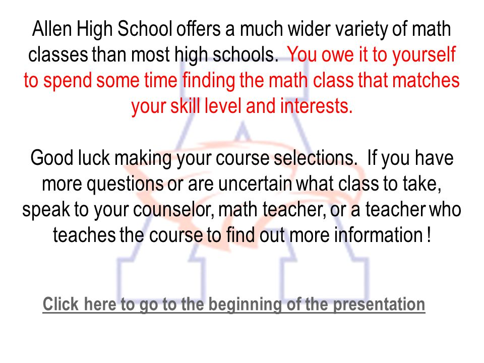 Allen High School offers a much wider variety of math classes than most high schools. You owe it to yourself to spend some time finding the math class