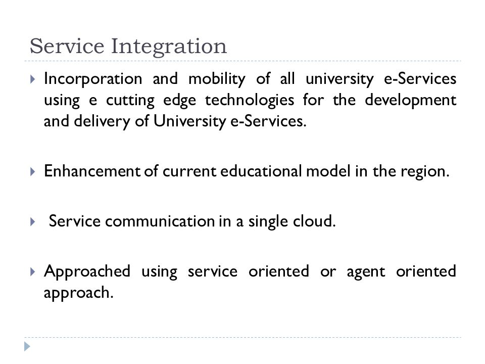Service Integration  Incorporation and mobility of all university e-Services using e cutting edge technologies for the development and delivery of University e-Services.