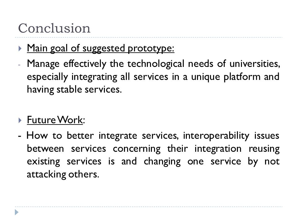 Conclusion  Main goal of suggested prototype: - Manage effectively the technological needs of universities, especially integrating all services in a unique platform and having stable services.
