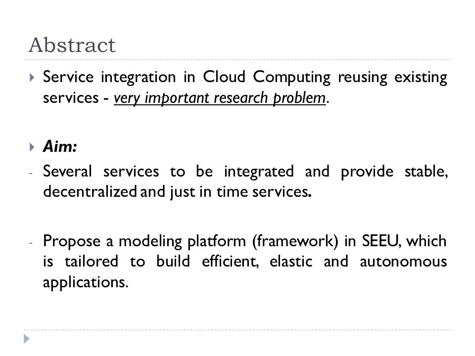 Abstract  Service integration in Cloud Computing reusing existing services - very important research problem.  Aim: - Several services to be integra