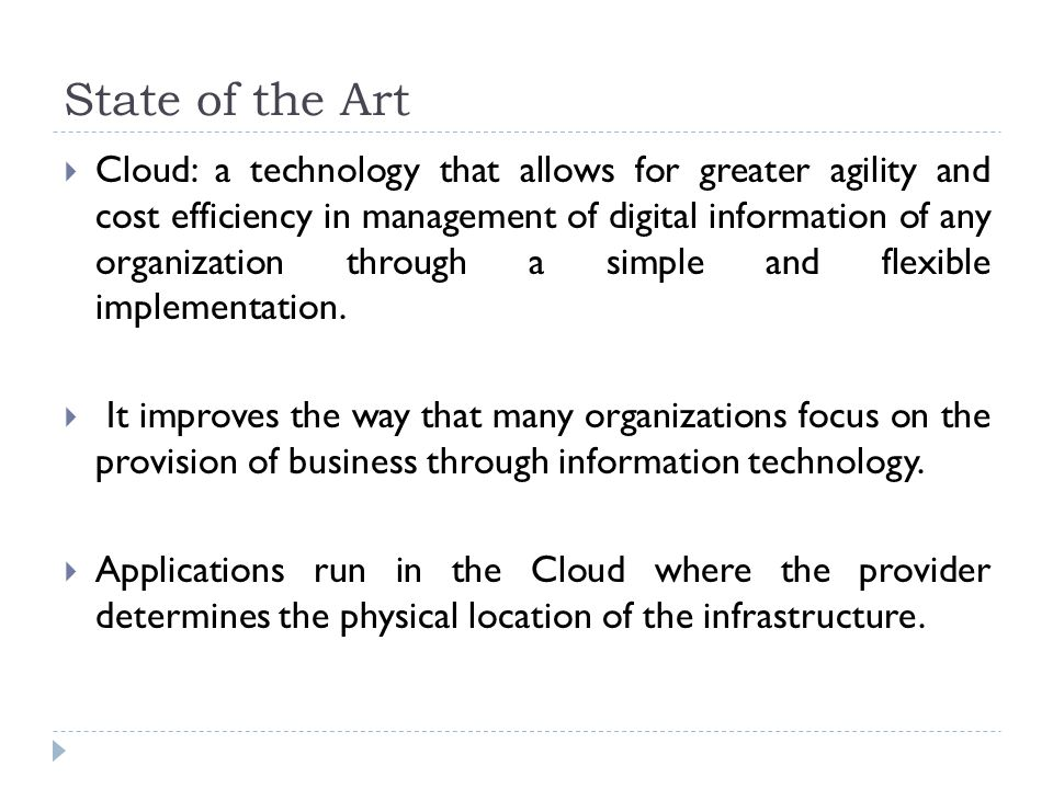 State of the Art  Cloud: a technology that allows for greater agility and cost efficiency in management of digital information of any organization th