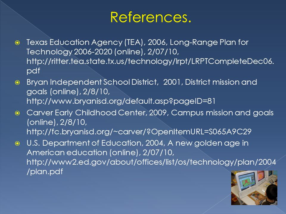  Texas Education Agency (TEA), 2006, Long-Range Plan for Technology 2006-2020 (online), 2/07/10, http://ritter.tea.state.tx.us/technology/lrpt/LRPTCo