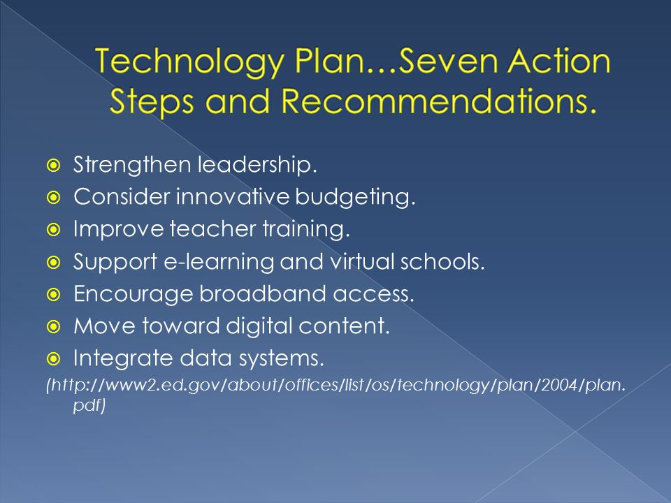  Strengthen leadership.  Consider innovative budgeting.  Improve teacher training.  Support e-learning and virtual schools.  Encourage broadband
