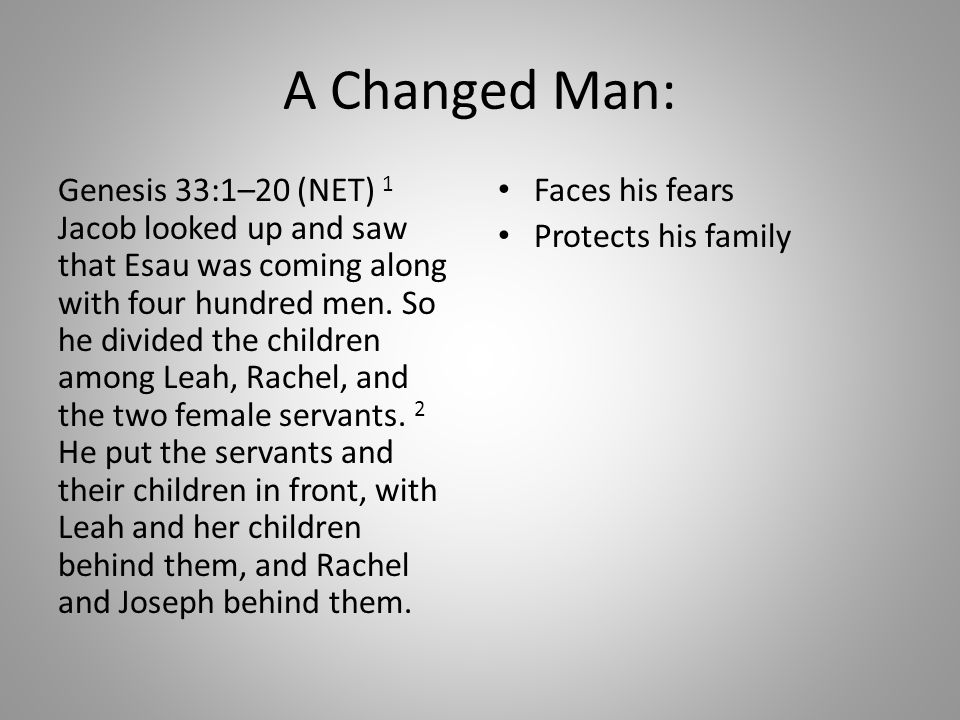 A Changed Man: Genesis 33:1–20 (NET) 1 Jacob looked up and saw that Esau was coming along with four hundred men.