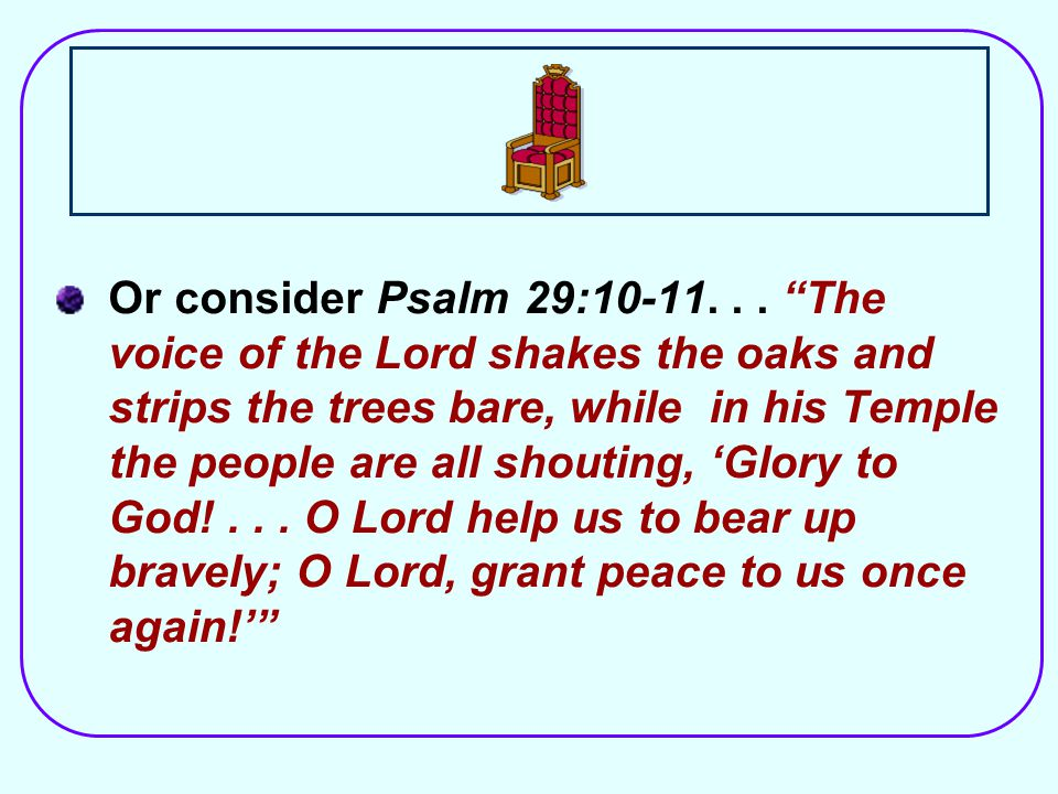 Or consider Psalm 29:10-11...