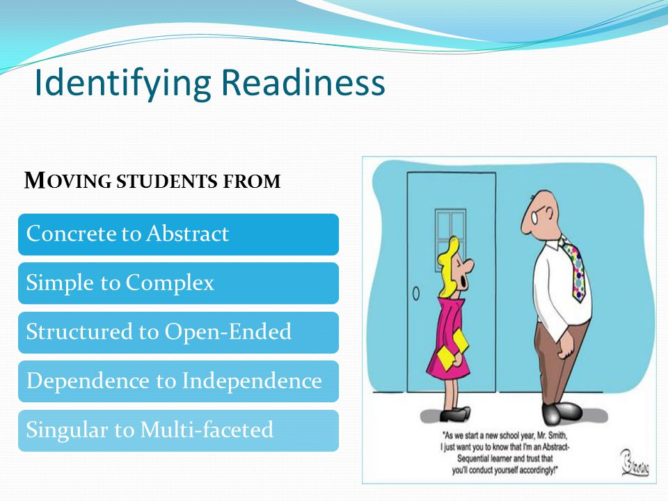 Identifying Readiness M OVING STUDENTS FROM Concrete to AbstractSimple to ComplexStructured to Open-EndedDependence to IndependenceSingular to Multi-faceted