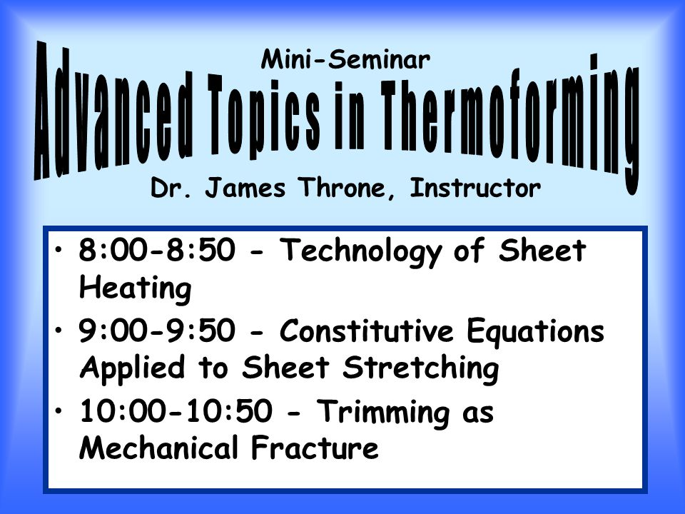 8:00-8:50 - Technology of Sheet Heating 9:00-9:50 - Constitutive Equations Applied to Sheet Stretching 10:00-10:50 - Trimming as Mechanical Fracture