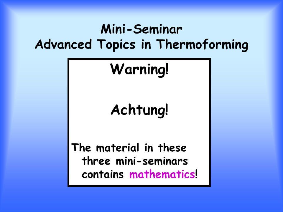 Mini-Seminar Advanced Topics in Thermoforming Warning.