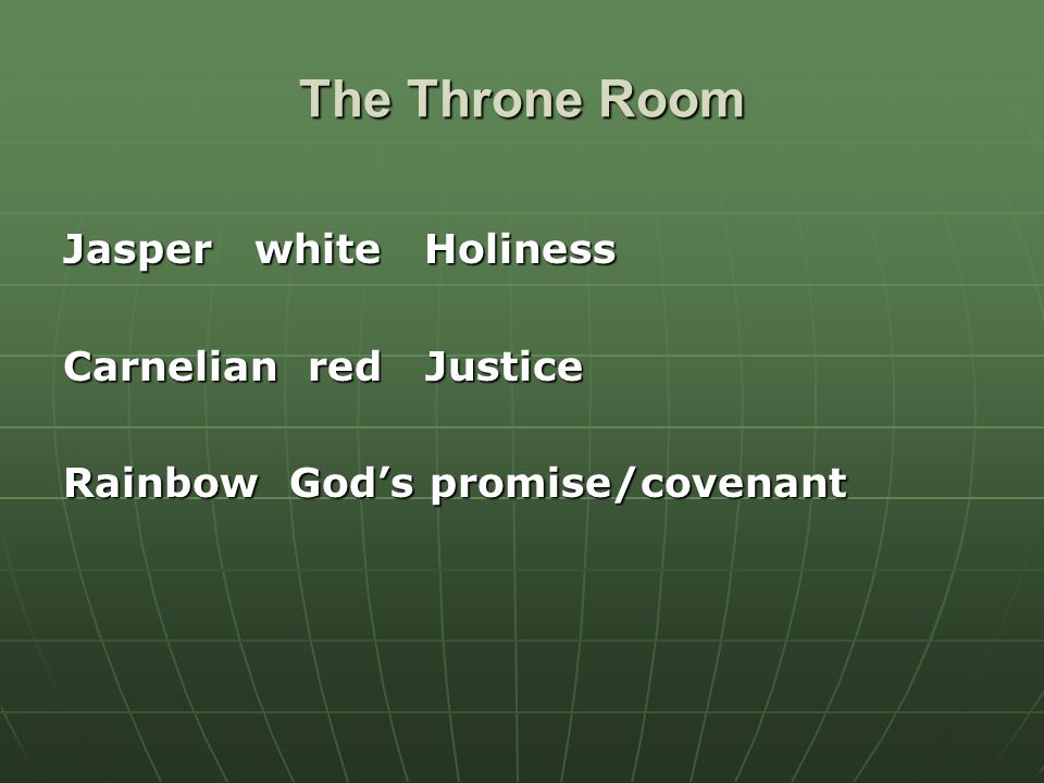 The Throne Room Jasper white Holiness Carnelian red Justice Rainbow God's promise/covenant