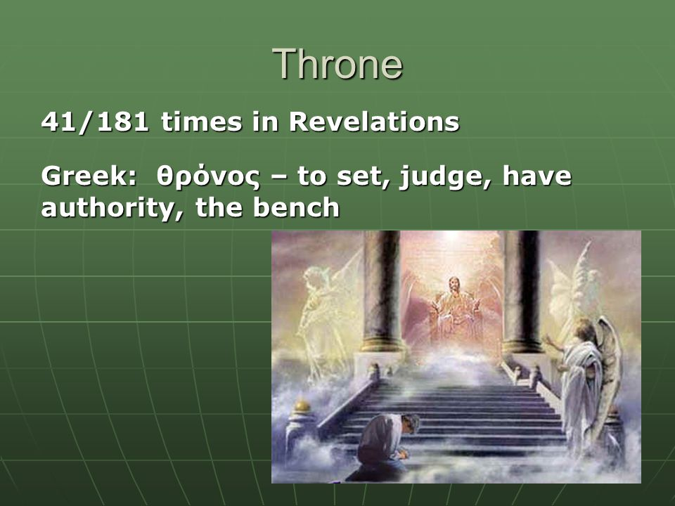 Throne 41/181 times in Revelations Greek: θρόνος – to set, judge, have authority, the bench