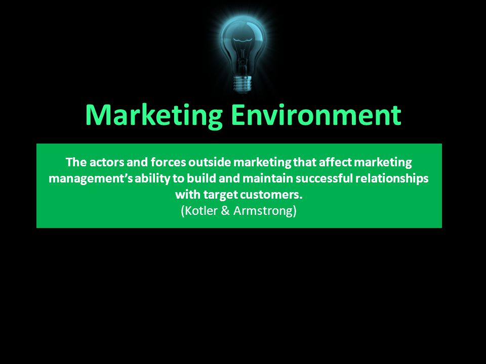 Marketing Environment The actors and forces outside marketing that affect marketing management's ability to build and maintain successful relationships with target customers.