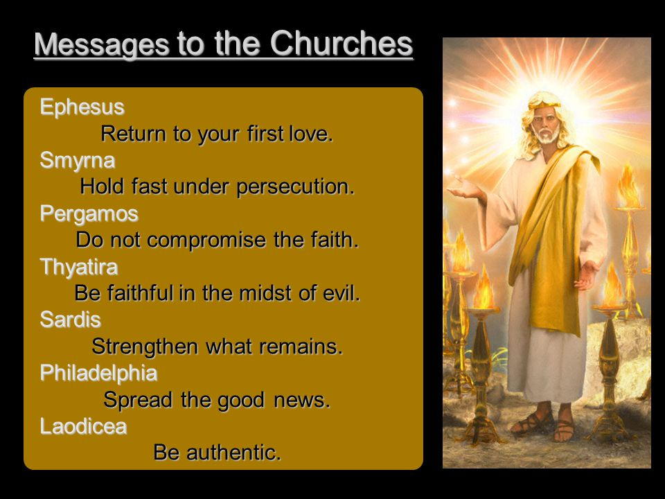 Messages to the Churches Ephesus Return to your first love.