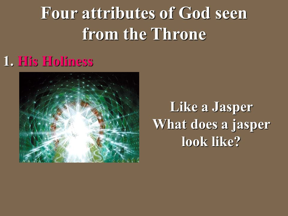 Four attributes of God seen from the Throne 1. His Holiness Like a Jasper What does a jasper look like?