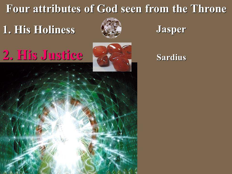 2. His Justice Sardius Sardius Four attributes of God seen from the Throne 1. His Holiness Jasper Jasper