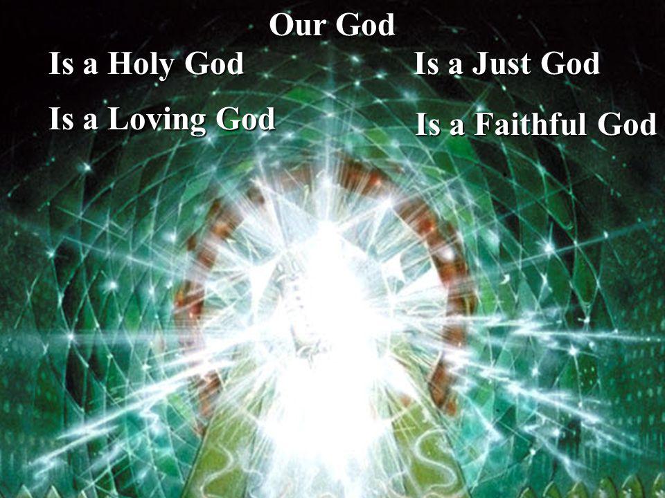 Our God Is a Holy God Is a Holy God Is a Just God Is a Just God Is a Loving God Is a Loving God Is a Faithful God Is a Faithful God