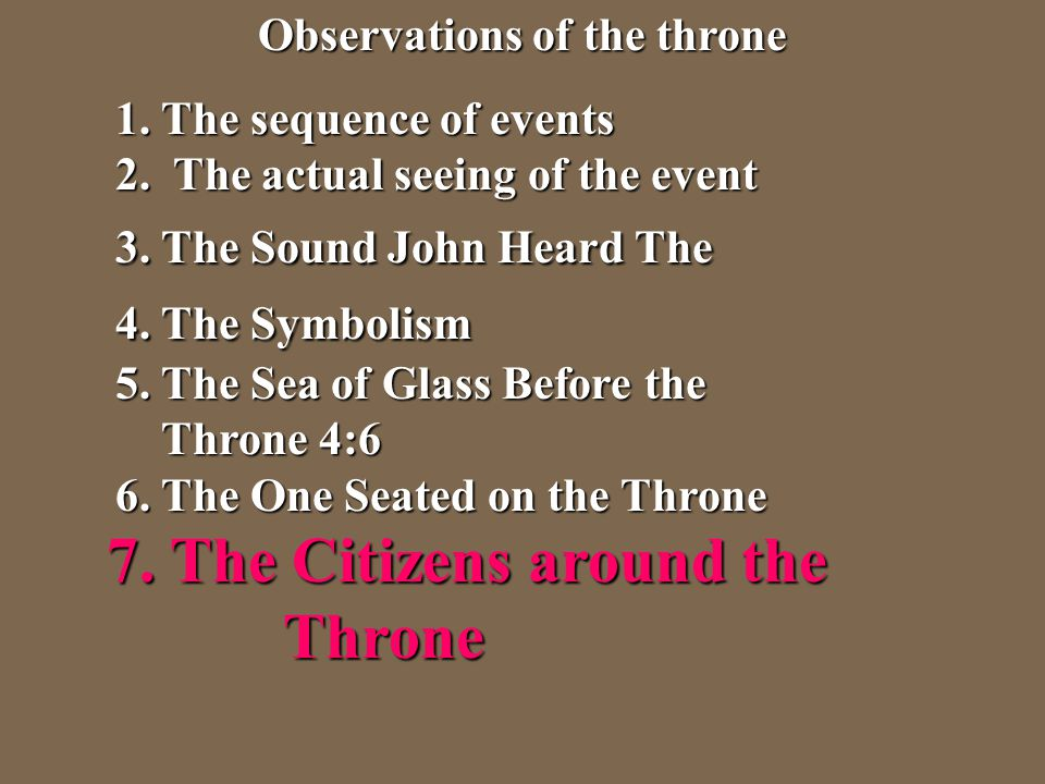 Observations of the throne 1. The sequence of events 2. The actual seeing of the event 3. The Sound John Heard The 4. The Symbolism 5. The Sea of Glas
