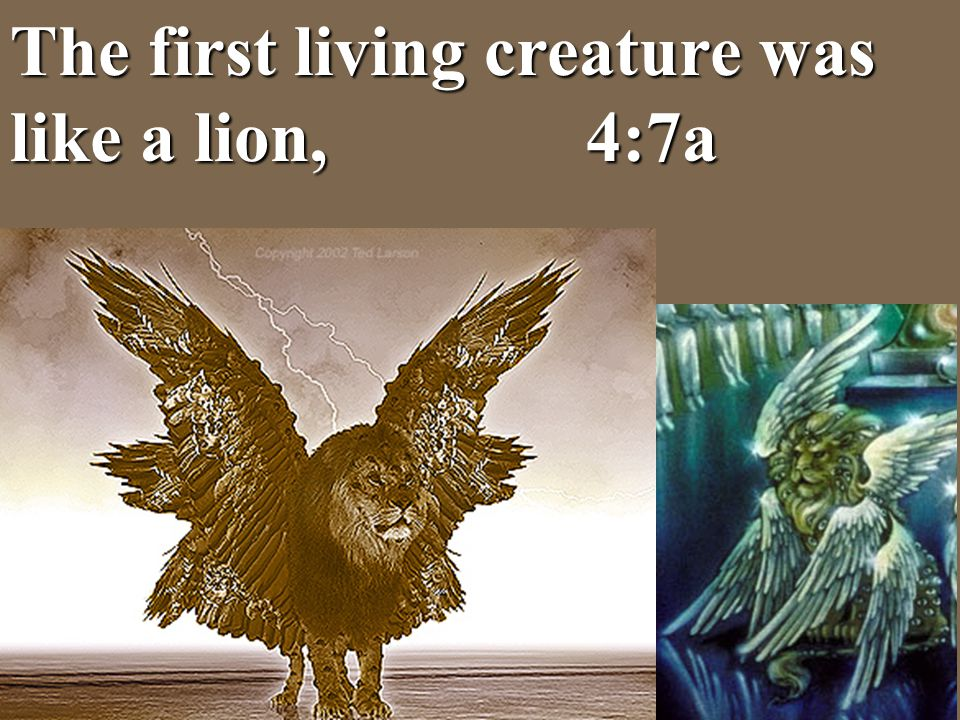 The first living creature was like a lion, 4:7a