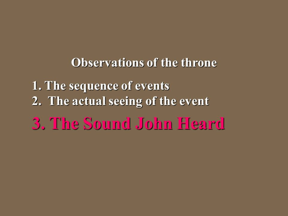 Observations of the throne 1. The sequence of events 2. The actual seeing of the event 1. The sequence of events 2. The actual seeing of the event 3.