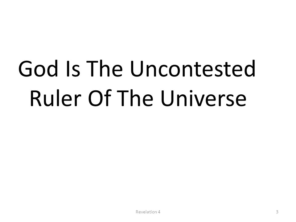 God Is The Uncontested Ruler Of The Universe 3Revelation 4