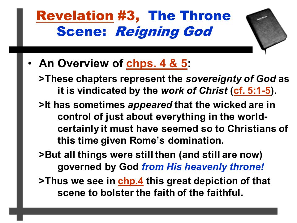 Revelation #3, The Throne Scene: Reigning God An Overview of chps. 4 & 5: >These chapters represent the sovereignty of God as it is vindicated by the