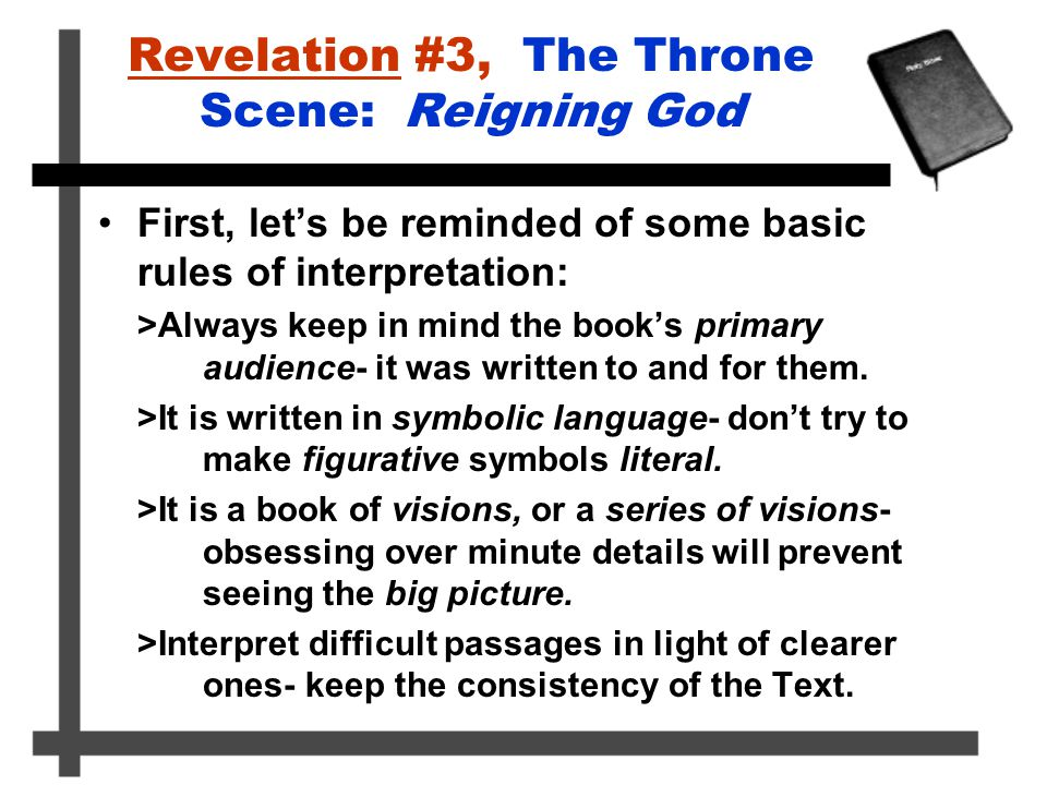 Revelation #3, The Throne Scene: Reigning God First, let's be reminded of some basic rules of interpretation: >Always keep in mind the book's primary