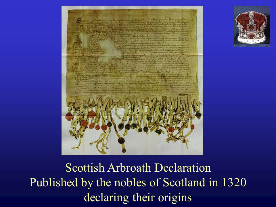 Scottish Arbroath Declaration Published by the nobles of Scotland in 1320 declaring their origins
