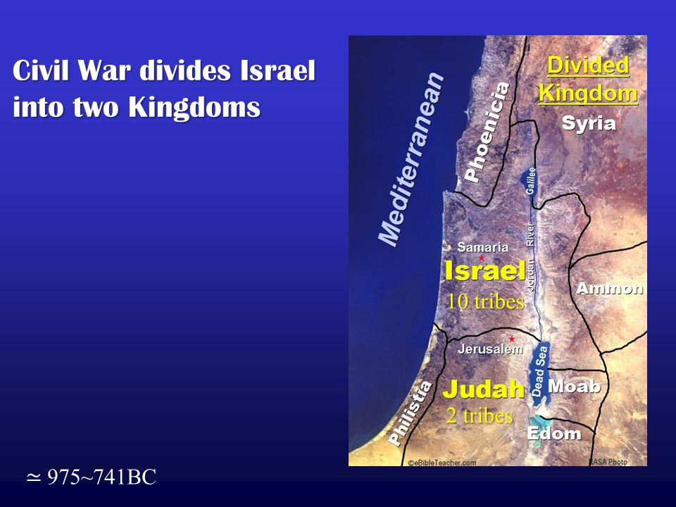 Civil War divides Israel into two Kingdoms ≃ 975~741BC 10 tribes 2 tribes