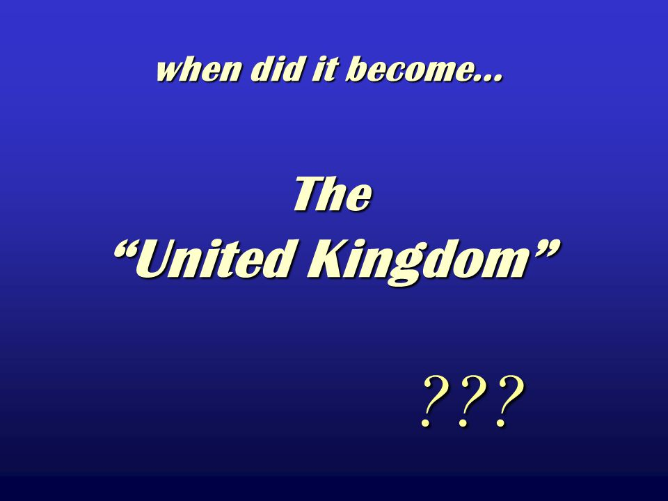 when did it become… The United Kingdom
