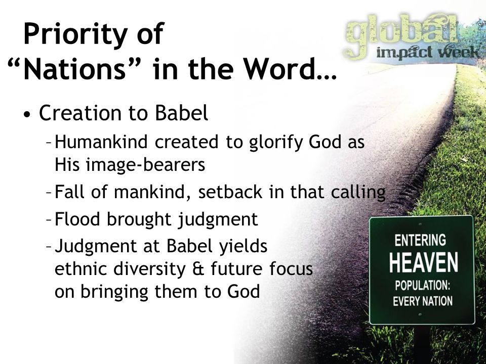 "Priority of ""Nations"" in the Word… Creation to Babel –Humankind created to glorify God as His image-bearers –Fall of mankind, setback in that calling"