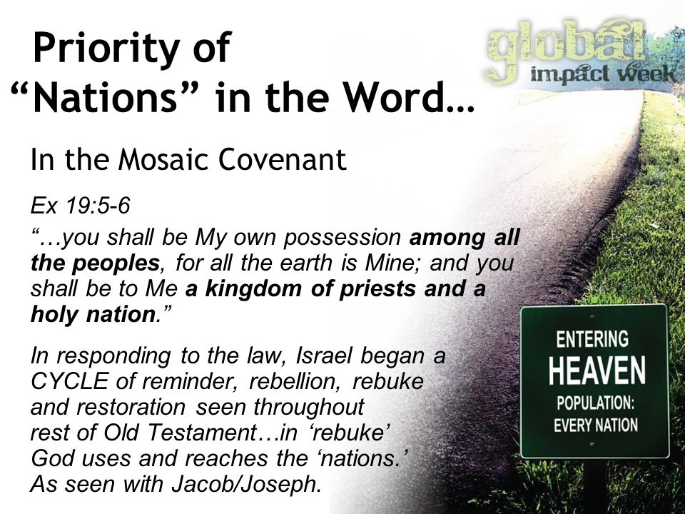 "Priority of ""Nations"" in the Word… In the Mosaic Covenant Ex 19:5-6 ""…you shall be My own possession among all the peoples, for all the earth is Mine;"
