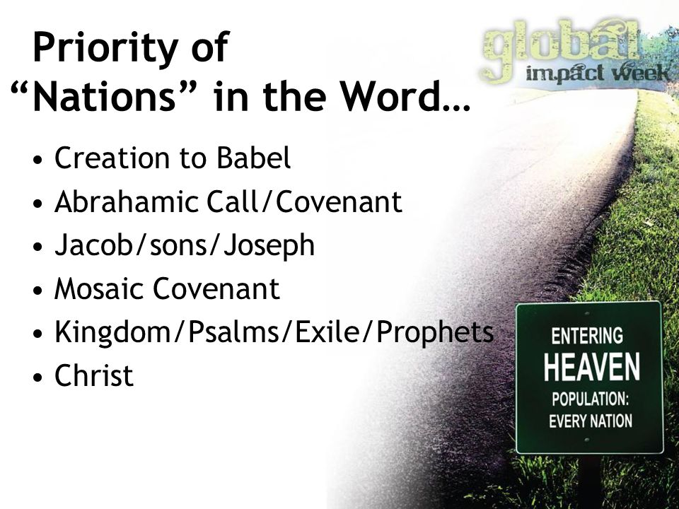 Priority of Nations in the Word… Creation to Babel Abrahamic Call/Covenant Jacob/sons/Joseph Mosaic Covenant Kingdom/Psalms/Exile/Prophets Christ