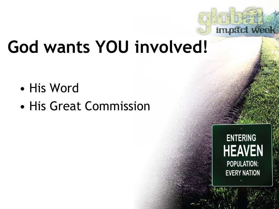 God wants YOU involved! His Word His Great Commission