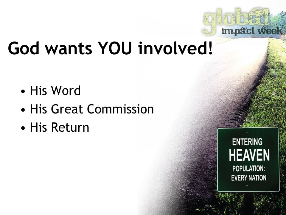 God wants YOU involved! His Word His Great Commission His Return