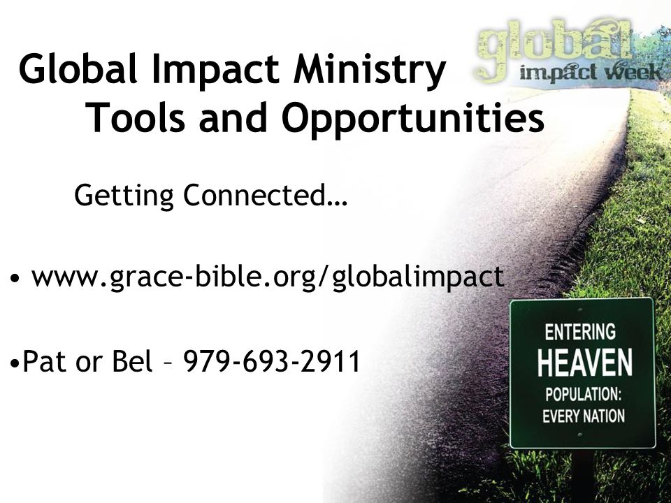 Global Impact Ministry Tools and Opportunities Getting Connected… www.grace-bible.org/globalimpact Pat or Bel – 979-693-2911