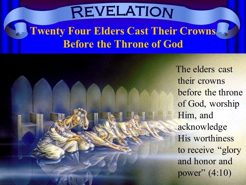 Twenty Four Elders Cast Their Crowns Before the Throne of God The elders cast their crowns before the throne of God, worship Him, and acknowledge His