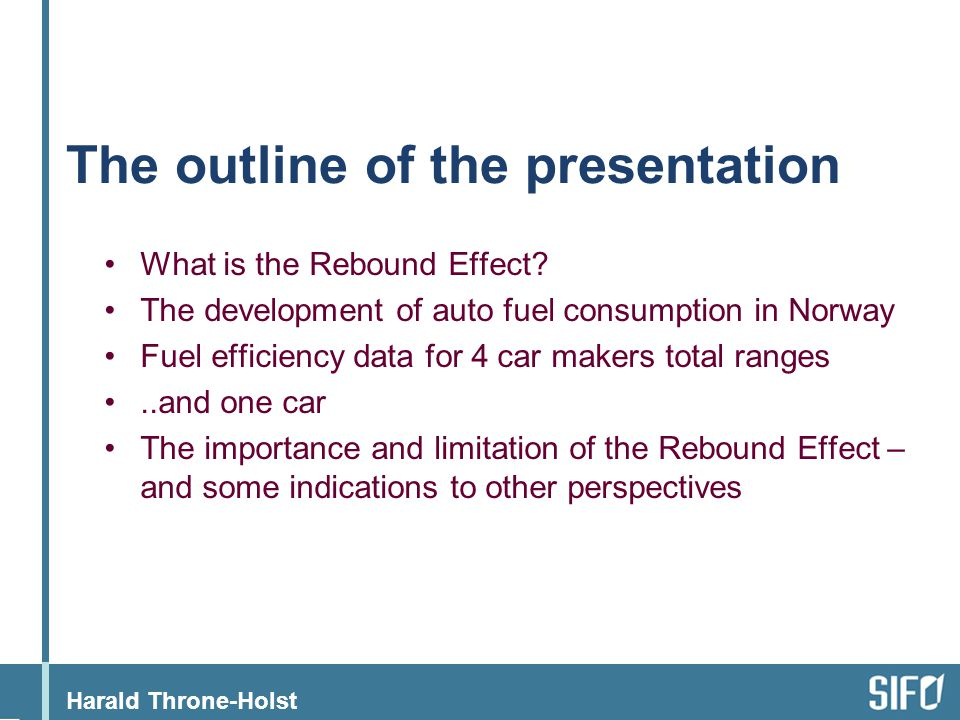 Harald Throne-Holst The outline of the presentation What is the Rebound Effect.