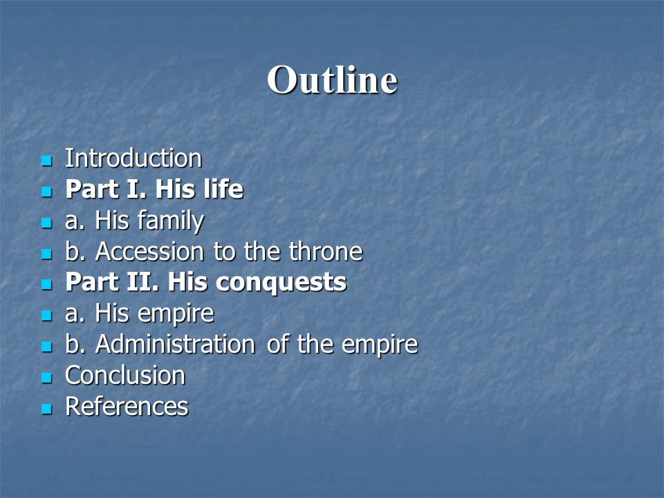 Outline Introduction Introduction Part I. His life Part I. His life a. His family a. His family b. Accession to the throne b. Accession to the throne