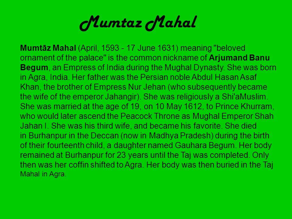 Mumtaz Mahal Mumtāz Mahal (April, 1593 - 17 June 1631) meaning