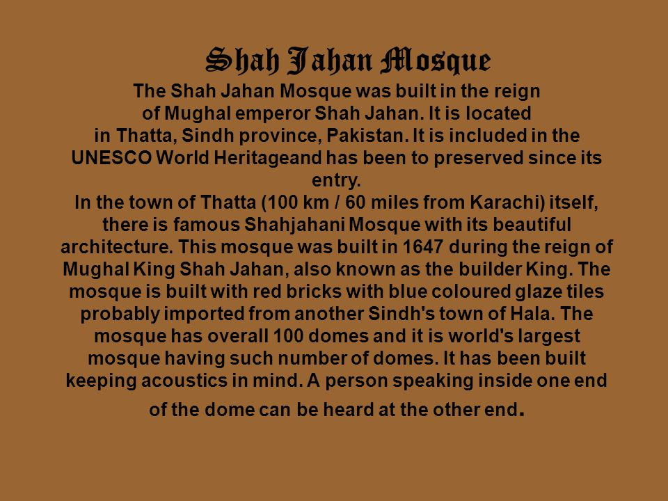 Shah Jahan Mosque The Shah Jahan Mosque was built in the reign of Mughal emperor Shah Jahan.