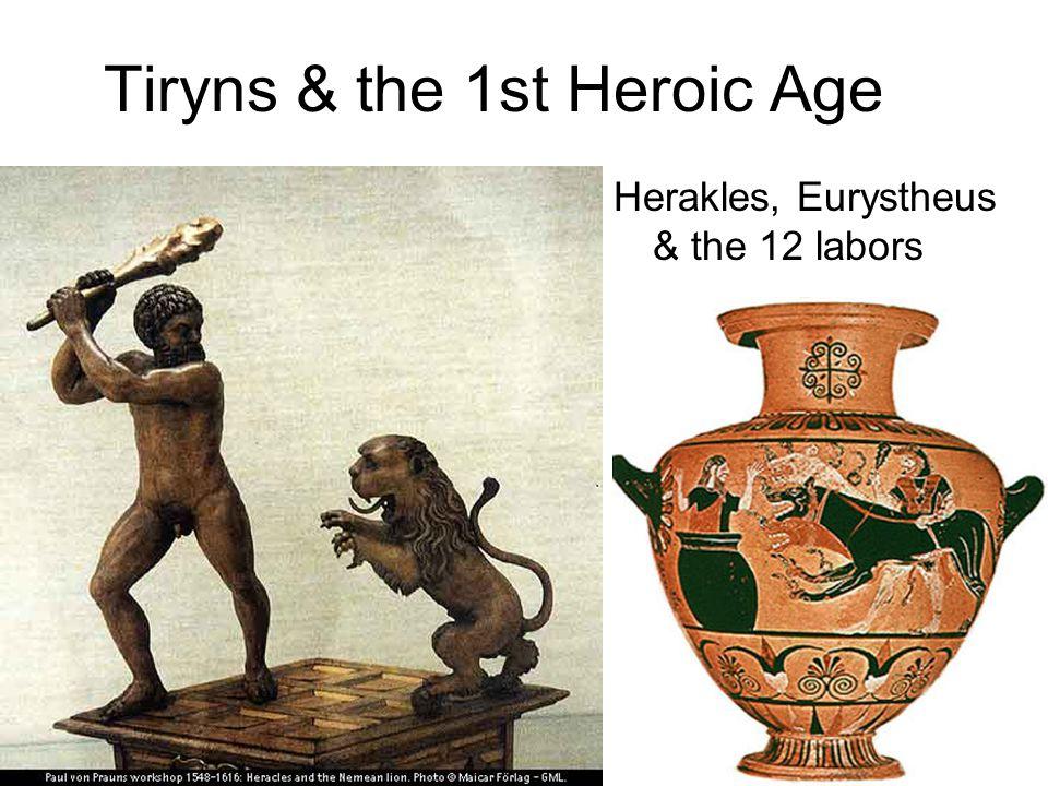 Tiryns & the 1st Heroic Age Herakles, Eurystheus & the 12 labors