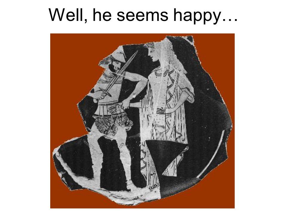 Well, he seems happy…