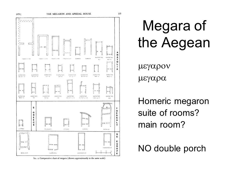 Megara of the Aegean   Homeric megaron suite of rooms? main room? NO double porch