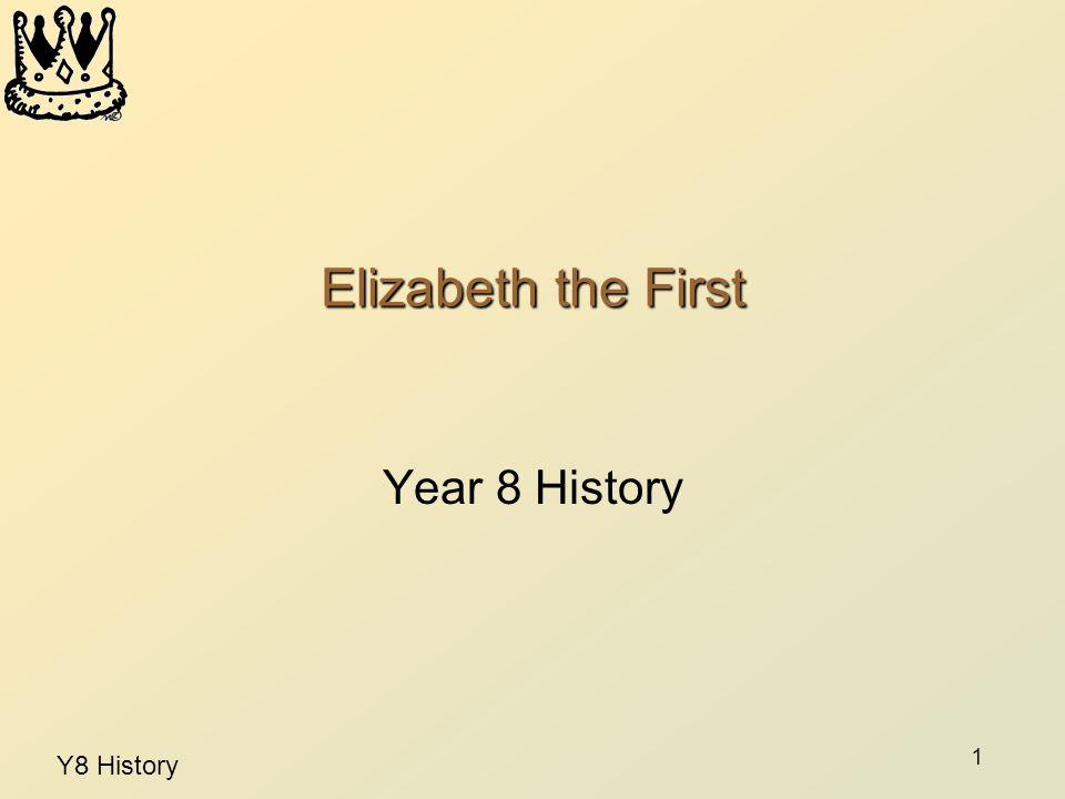 Y8 History 1 Elizabeth the First Year 8 History