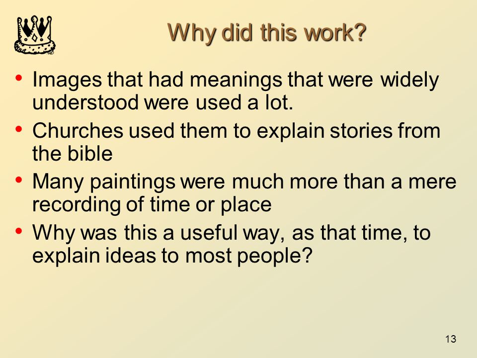 13 Why did this work? Images that had meanings that were widely understood were used a lot. Churches used them to explain stories from the bible Many