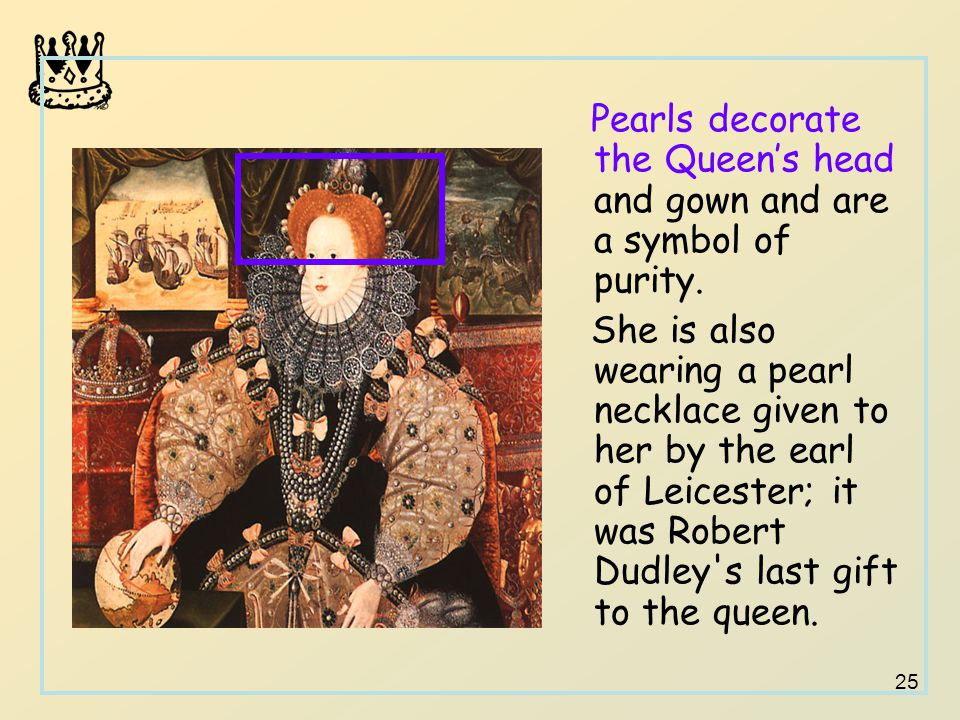 25 Pearls decorate the Queen's head and gown and are a symbol of purity.