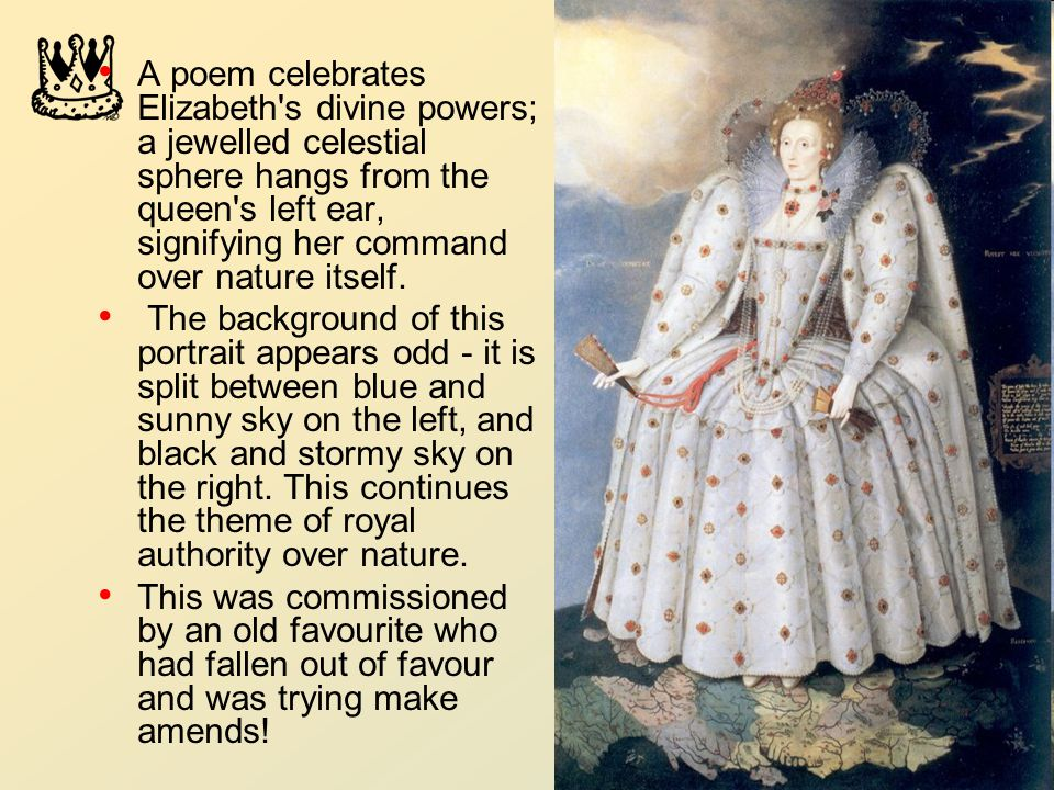 36 A poem celebrates Elizabeth s divine powers; a jewelled celestial sphere hangs from the queen s left ear, signifying her command over nature itself.