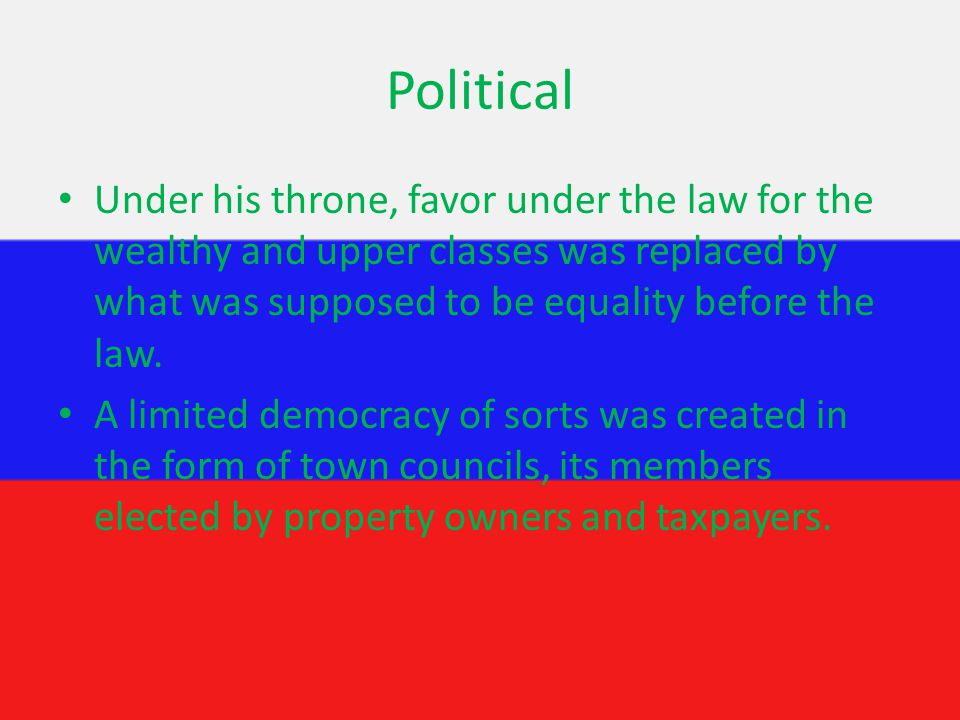 Political Under his throne, favor under the law for the wealthy and upper classes was replaced by what was supposed to be equality before the law.
